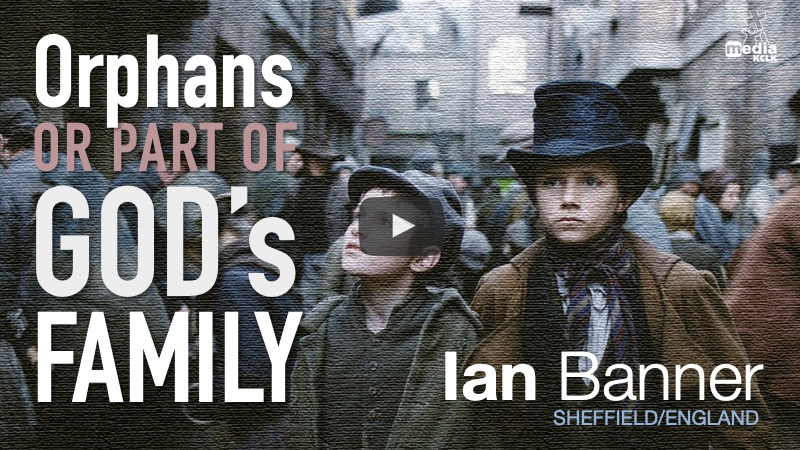 Orphans or part of God's family - Ian Banner